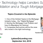 9-3-18 How Technology helps Lenders Survive Consolidation and a Tough Mortgage Market