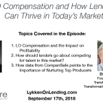 Lykken on Lending 9-17-18 – LO Compensation and How Lenders Can Thrive in Today's Market