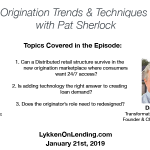 Lykken on Lending: 1-21-19 – Origination Trends & Techniques for 2019 with Pat Sherlock