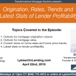 4-22-19 Origination, Rates, Trends and Latest Stats of Lender Profitability