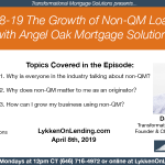 4-8-19 The Growth of Non-QM Loans with Tom Hutchens of Angel Oak Mortgage Solutions
